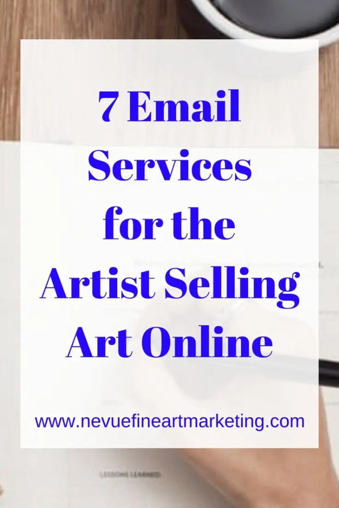 7 Email Services for the Artist Selling Art Online - Nevue Fine Art Marketing - An email contact list is arguably one of the most valuable assets to any business. While it is important to build an email contact list it is as equally important to have an email service that will support the growth of the business. I have compiled a list of 7 more popular email services to help you with your decision.
