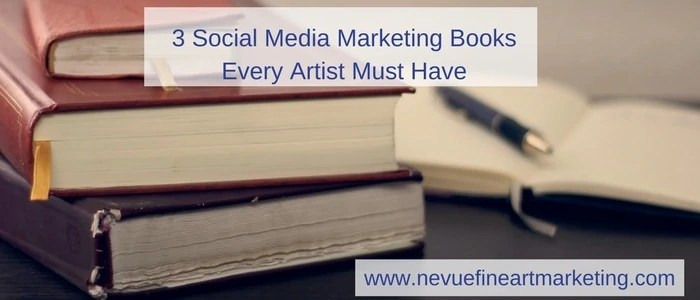 3 Social Media Marketing Books Every Artist Must Have - Nevue Fine Art Marketing