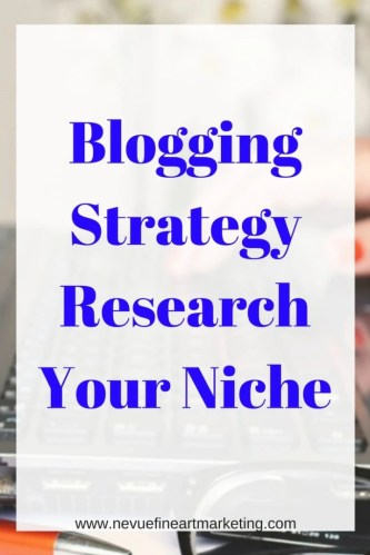 Blogging Strategy Research Your Niche