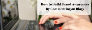 How to Build Brand Awareness By Commenting on Blogs