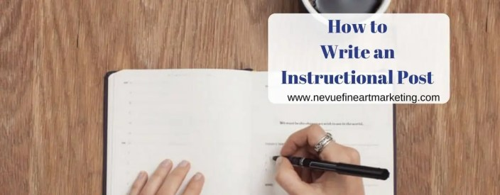 How to Write an Instructional Post - Nevue Fine Art Marketing