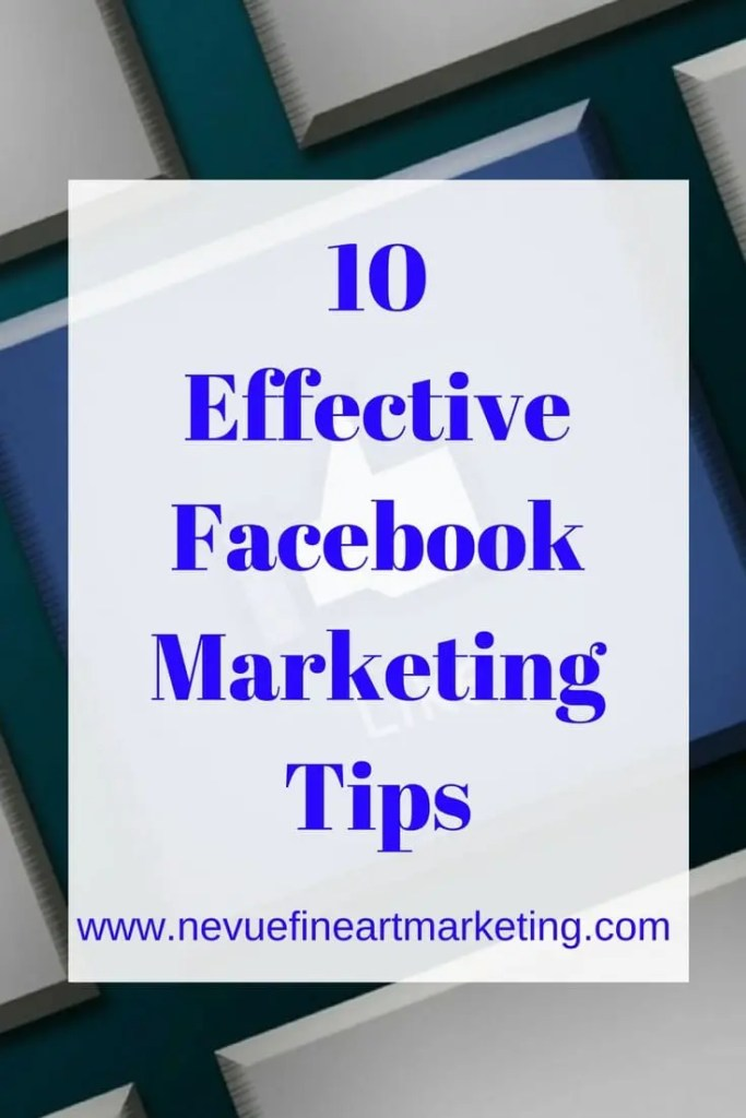 10 Effective Facebook Marketing Tips - Nevue Fine Art Marketing - Do you see a decline in your organic reach on Facebook? If you do, you are not alone. There are some tactics you will want to become familiar with to help your posts reach more of your audience. In this article, discover 10 effective Facebook Marketing tips you can start implementing immediately.