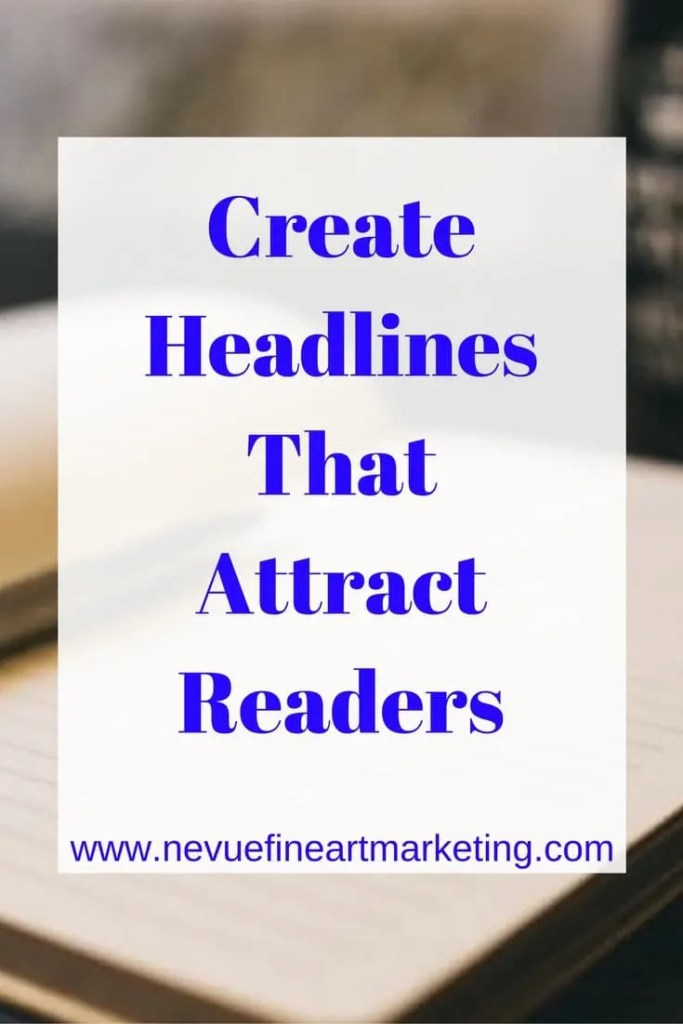 Create Headlines That Attract Readers - Nevue Fine Art Mrketing - Today's blogging challenge is to spend some time working on your blog titles. Any writer's goal is to create headlines that attract readers. Why? The answer is quite simple. Writers want people to read what they have written.