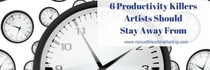 6 Productivity Killers Artists Should Stay Away From