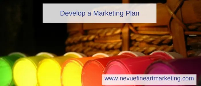 Develop a Marketing Plan - Nevue Fine Art Marketing - Develop a Marketing Plan