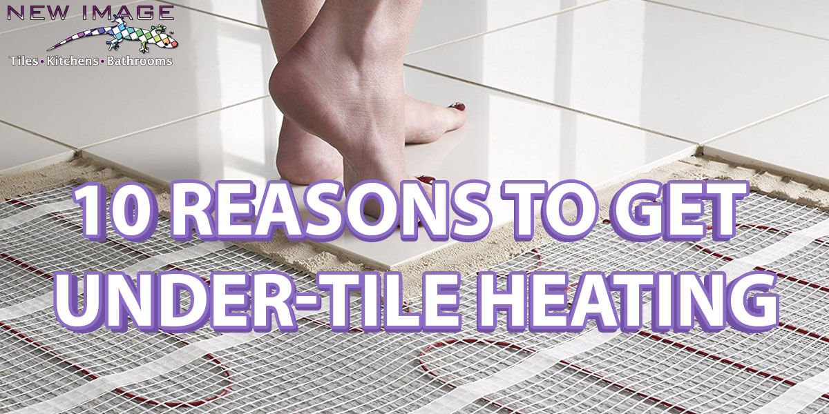 10 reasons to have under tile heating