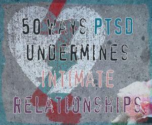 50 Ways PTSD Undermines Intimate Relationships
