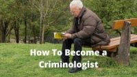 How To Become a Criminologist.