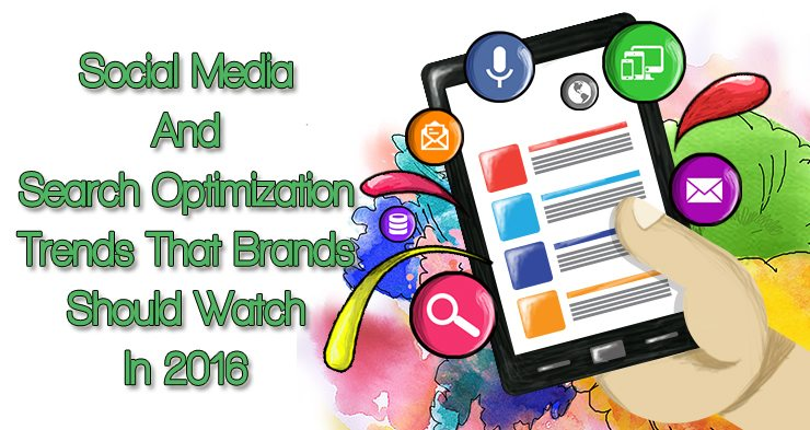 Social Media And Search Optimization Trends That Brands Should Watch In 2016
