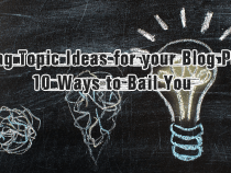 Lacking Topic Ideas for your Blog Posts? 10 Ways to Bail You