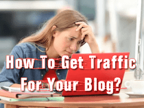 How To Get Traffic For Your Blog?