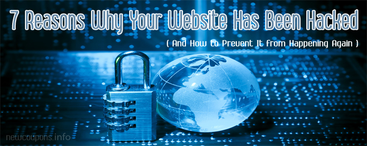 Why Your Website Has Been Hacked And How to Protect It