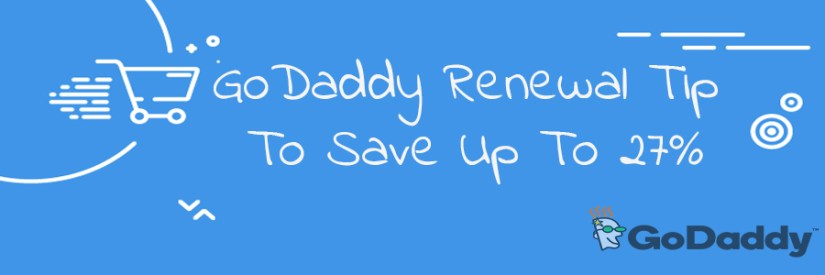 GoDaddy Renewal Tip To Save Up To 27% Off - 100% Working