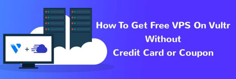 Try Vultr SSD VPS Without Credit Card Or Coupon Code