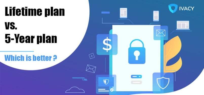 Ivacy VPN Lifetime Vs. 5 Year plan - Key Differences
