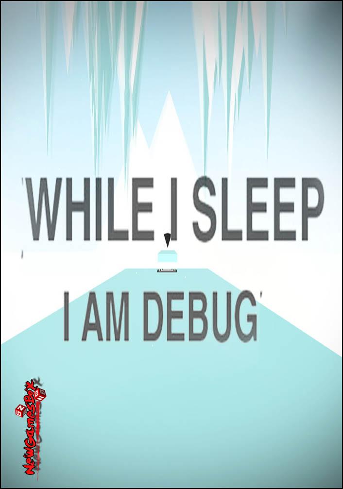 While I Sleep I Am Debug Free Download
