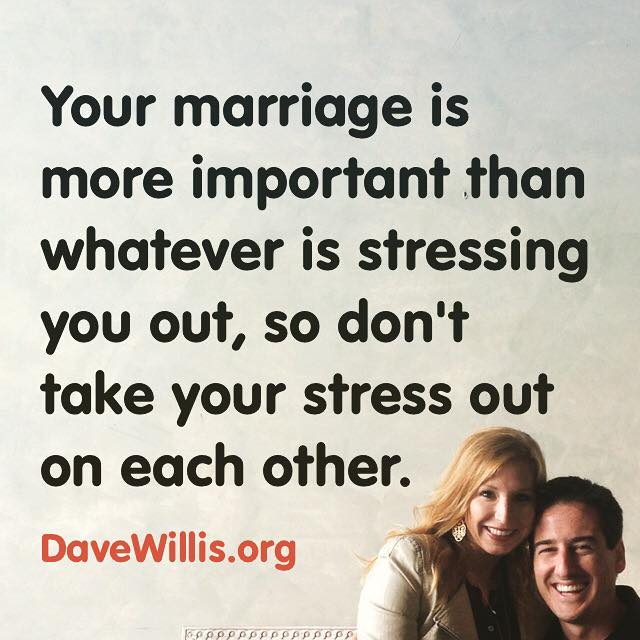 New Jersey Bride—Dave-Willis-marriage-quote-davewillis.org-your-marriage-is-more-important-than-whatever-is-stressing-you-out-so-dont-take-your-stress-out-on-each-other