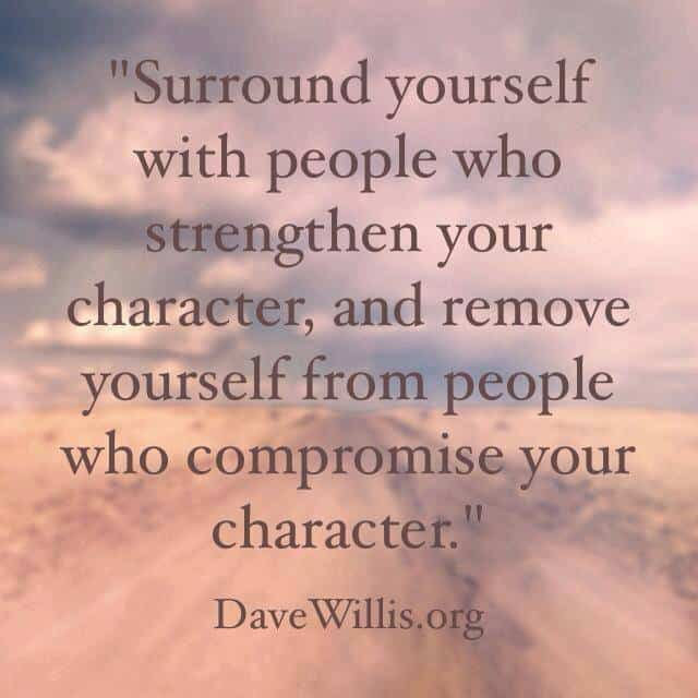 New Jersey Bride—Dave-Willis-quote-davewillis.org-surround-yourself-with-people-who-strengthen-your-character-and-remove-yourself-from-people-who-compromise-your-character