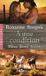 Three River Ranch - Tome 3 - A une condition de Roxanne Snopek