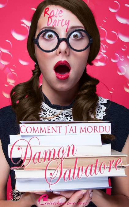 Comment j'ai mordu Damon Salvatore Rose Darcy