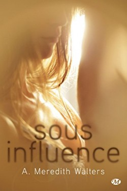 Twisted Love, Tome 1 - Sous Influence (Lead Me Not ) de A. Meredith Walters