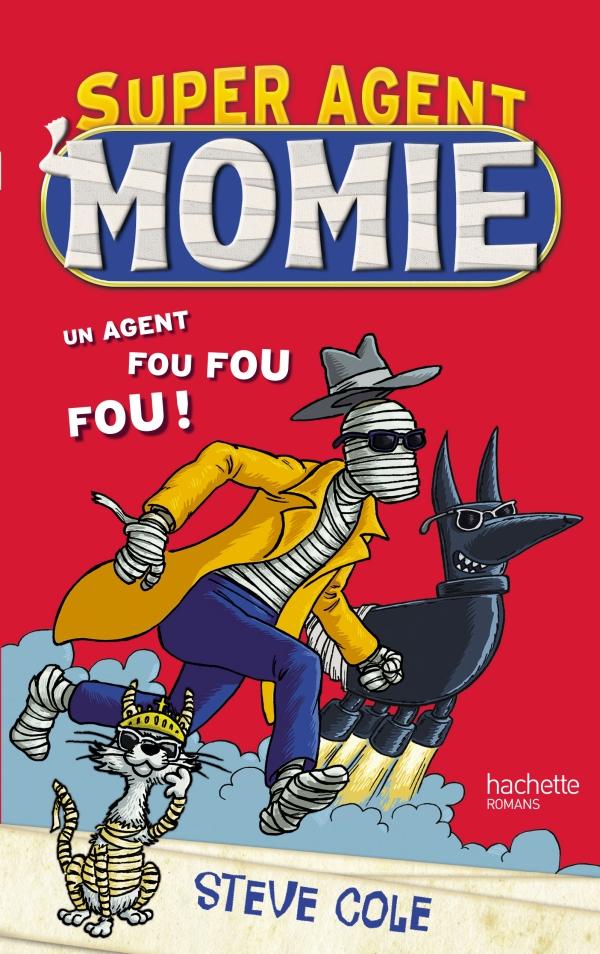 Super Agent Momie Tome 1 Steve Cole