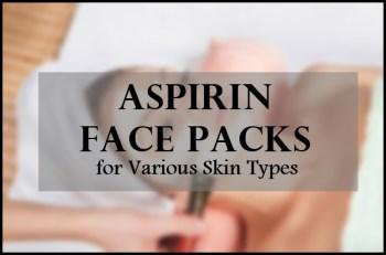 Aspirin in Skin Care, Benefits, Uses |Aspirin Face Packs for Various Skin Types
