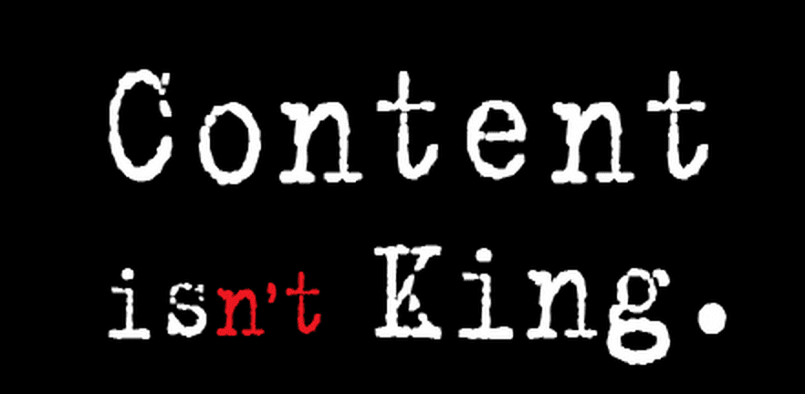 Still think content is king?