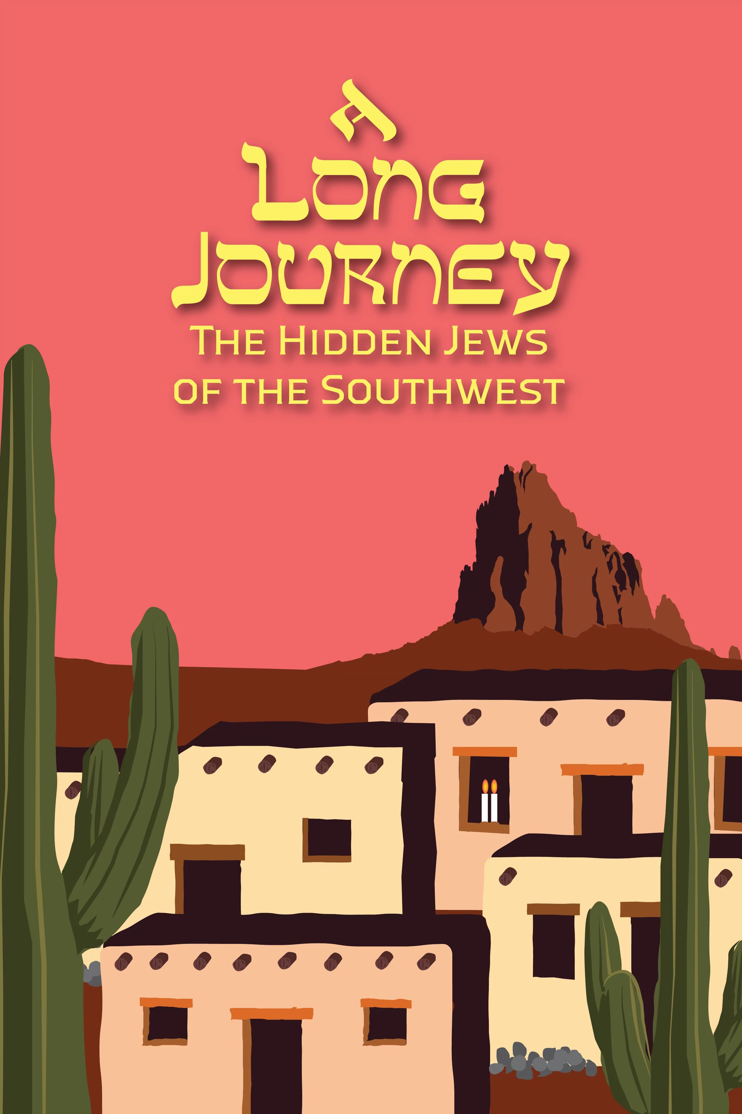 A Long Journey: The Hidden Jews of the Southwest.