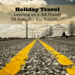 Holiday Travel :: Leaving on a Jet Plane? OR Home for the Holidays?