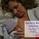 Healthy Momma and Healthy Baby: The Only Things that Matter in a Birth Experience