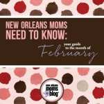 New Orleans Moms Need to Know :: Your Guide to the Month of February 2015