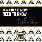 New Orleans Moms Need to Know :: Your Guide to the Month of September 2015