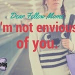 Dear Fellow Moms, I'm Not Envious of You