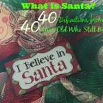What is Santa? {40 Definitions From a 40-Year-Old Who Still Believes}