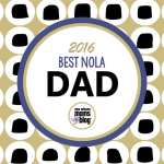 2016 Best NOLA Dad :: Nominate YOUR Favorite New Orleans Dad