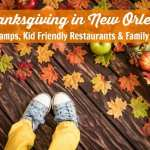 Thanksgiving in New Orleans {Holiday Camps, Kid Friendly Restaurants & Family Activities}