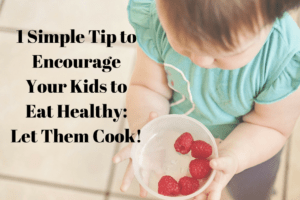 1-Simple-Tip-to-Encourage-Your-Kids-to-Eat-Healthy-Get-Them-Involved-with-the-Cooking-Process