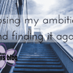 Losing My Ambition {and Finding It Again}