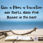 Give a Mom a Vacation and She'll Read Five Books in Six Days
