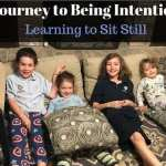 My Journey to Being Intentional :: Learning to Sit Still
