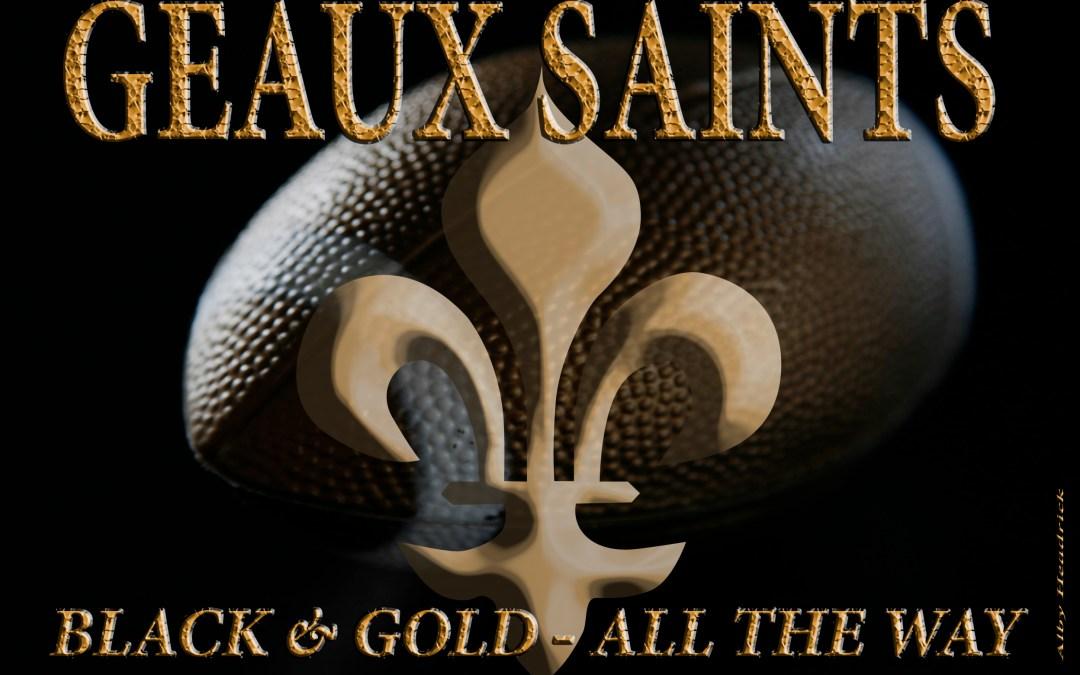 Geaux Saints – GEAUX!!!