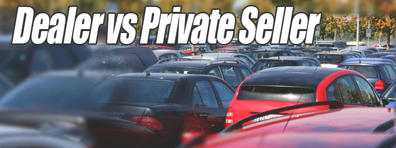 Buying A Used Car From A Dealer Vs Private Seller