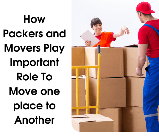 How Packers and Movers Play Important Role To Move one place to Another