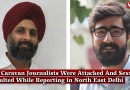How Caravan Journalists Were Attacked And Sexually Assaulted While Reporting in North East Delhi