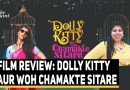 'Dolly Kitty Aur Woh Chamakte Sitare Shines In Parts' Rj Stutee Film Review | The Quint