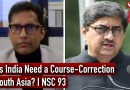 Does India Need a Course-Correction in South Asia? I NSC 93