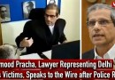 Mehmood Pracha, Lawyer Representing Delhi Riots Victims, Speaks to the Wire after Police Raid