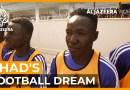 Chad's Football Dream | Al Jazeera World