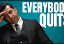 Why Everyone Eventually Quits